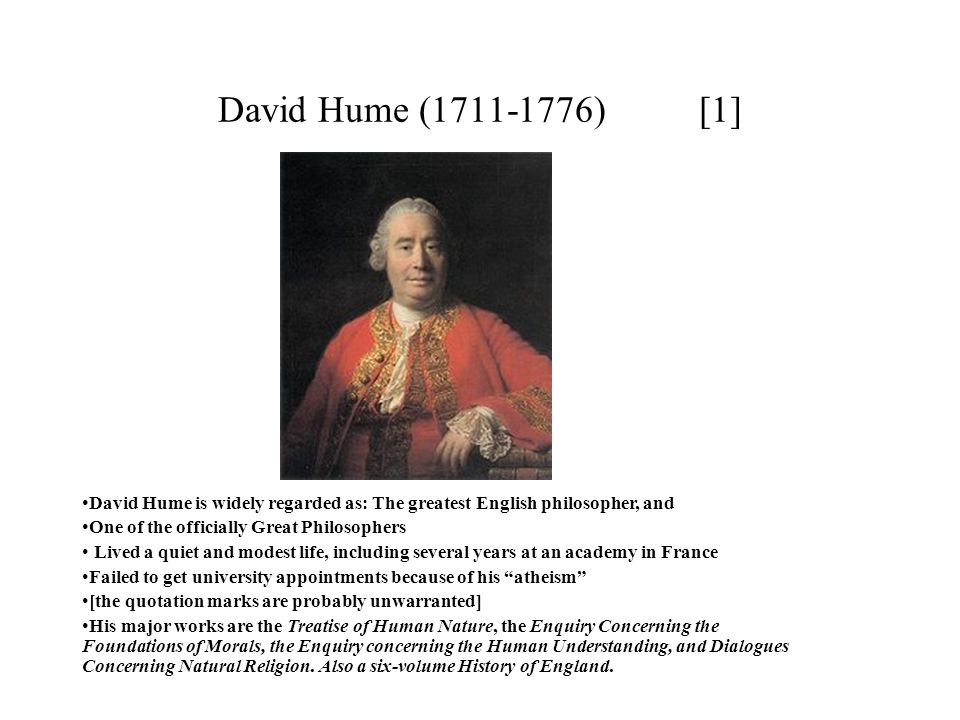 David Hume (1711-1776) [1] David Hume is widely regarded as: The greatest English philosopher, and.